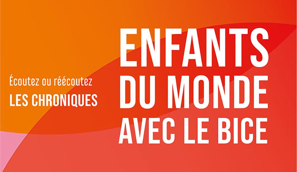 RCF chornique Enfants du monde avec le BICE